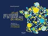 Atlas des séniors et du grand âge en France: 100 cartes et graphiques pour analyser et comprendre 画像
