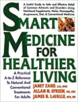 Smart Medicine for Healthier Living : Practical A-Z Reference to Natural and Conventional Treatments for Adults by Janet Zand James B. LaValle Allan N. Spreen(1999-06)