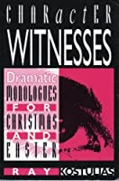 Character Witnesses: Dramatic Monologues for Christmas and Easter