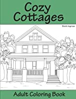 Cozy Cottages: Adult Coloring Book