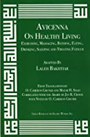Avicenna on Exercising, Massaging, Bathing, Eating, Drinking, Sleeping: On Healthy Living - Exercising, Massaging, Bathing, Eating, Drinking, Sleeping and Treating Fatigue (Canon of Medicine)