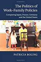 The Politics of Work–Family Policies: Comparing Japan, France, Germany and the United States