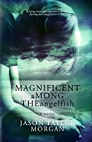 Magnificent Among the Angelfish