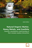 Natural Organic Matter, Heavy Metals, and Goethite: Towards a quantitative understanding of their complex sorptive interactions