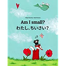 Am I small? わたし、ちいさい?: Children's Picture Book English-Japanese (Bilingual Edition) (World Children's Book 3)
