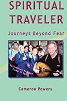Spiritual Traveler: Journeys Beyond Fear by Cameron Powers(2006-07-27)