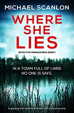 Where She Lies: A gripping Irish detective thriller with a stunning twist (A Detective Finnegan Beck Crime Thriller)