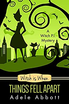 Witch Is When Things Fell Apart (A Witch P.I. Mystery Book 4) by [Abbott, Adele]