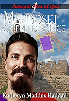 Mefiboset: Crippled Prince (Intrepid Men of God Book 4) by [Haddad, Katheryn Maddox]