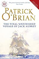 The Final Unfinished Voyage of Jack Aubrey. Patrick O'Brian (Aubrey/Maturin Series) by Patrick O'Brian(2010-04-01)