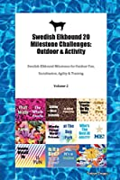 Swedish Elkhound 20 Milestone Challenges: Outdoor & Activity Swedish Elkhound Milestones for Outdoor Fun, Socialization, Agility & Training Volume 2