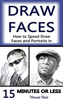 Draw Faces: How to Speed Draw Faces and Portraits in 15 Minutes (Fast Sketching, Drawing Faces, How to Draw Portraits, Drawing Portraits, Portrait Faces, Pencil Portraits, Draw in Pencil) by [Noot, Vincent]