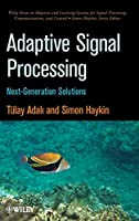Adaptive Signal Processing: Next Generation Solutions (Adaptive and Cognitive Dynamic Systems: Signal Processing, Learning, Communications and Control)