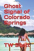 Ghost Signal of Colorado Springs