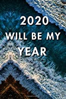 2020 Will Be My Year: 2020 New Year's Resolution, Nice Looking Cover 13, Bucket List Journal, Notebook, Goals Planner, 6x9, 120 pages: Lined Notebook / Journal Gift, Soft Cover, Matte Finish
