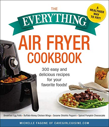 The Everything Air Fryer Cookbook: 300 Easy and Delicious Recipes for Your Favorite Foods! (Everything®) (English Edition)