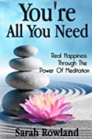 You're All You Need: Real Happiness Through the Power of Meditation