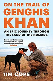 On the Trail of Genghis Khan: An Epic Journey Through the Land of the Nomads by [Cope, Tim]