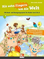 Mit zehn Fingern um die Welt: 130 Hand- und Bewegungsspiele fuer Kinder von 0 bis 6. inkl. Audio-Download