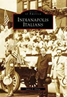 Indianapolis Italians, in (Images of America)