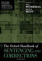 The Oxford Handbook of Sentencing and Corrections (Oxford Handbooks in Criminology and Crimical Justice)