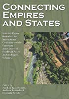 Connecting Empires and States: Selected Papers from the 13th International Conference of the European Association of Southeast Asian Archaeologists by Unknown(2012-01-01)