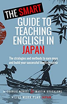 [Moritz, Charlie, Bragalone, Martin]のThe Smart Guide to Teaching English in Japan (English Edition)