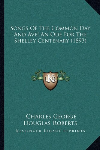 Songs of the Common Day and Ave! an Ode for the Shelley Centsongs of the Common Day and Ave! an Ode for the Shelley Centenary (1893) Enary (1893)