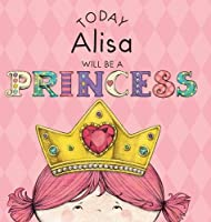 Today Alisa Will Be a Princess