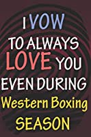 I VOW TO ALWAYS LOVE YOU EVEN DURING Western Boxing SEASON: / Perfect As A valentine's Day Gift Or Love Gift For Boyfriend-Girlfriend-Wife-Husband-Fiance-Long Relationship Quiz