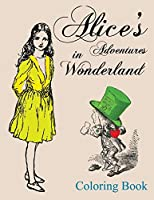 Alice's Adventures in Wonderland Coloring Book: Be Creative, Unwind and Dream of Adventure with Alice and Her Wonderland Friends (Coloring the Classics)