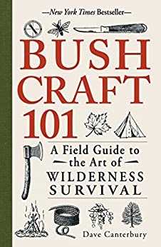 Bushcraft 101: A Field Guide to the Art of Wilderness Survival by [Canterbury, Dave]
