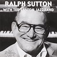 Ralph Sutton With Ted Easton Jazz Band by Ted Easton Jazz Band