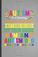 Autism Is a Journey I Never Planned For, but I Sure Do Love My Tour Guide I'm an Autism Dad: Funny Blank Lined Notebook/ Journal For Autism Awareness, Autism Mom, Unique Birthday Gift Idea Classic 6x9 110 Pages