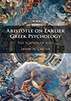Aristotle on Earlier Greek Psychology: The Science of Soul