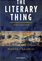 The Literary Thing: history, poetry, and the making of a modern cultural sphere