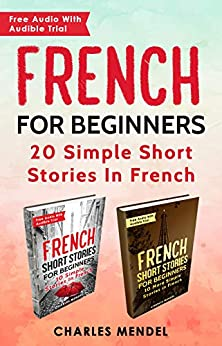 French For Beginners: 20 Simple Stories In French by [Mendel, Charles]