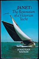 Janet: The Restoration of a Victorian Yacht