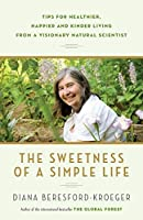 The Sweetness of a Simple Life: Tips for Healthier, Happier and Kinder Living from a Visionary Natural Scientist by Diana Beresford-Kroeger(2015-04-07)