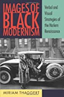Images of Black Modernism: Verbal and Visual Strategies of the Harlem Renaissance