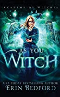 As You Witch (Academy of Witches)