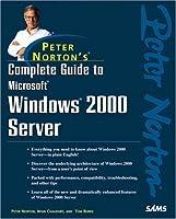 Peter Norton's Complete Guide to Microsoft Windows 2000 Server