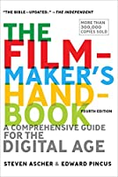 The Filmmaker's Handbook: A Comprehensive Guide for the Digital Age: Fourth Edition