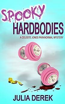 Spooky Hardbodies: A Celeste Jones Paranormal Mystery Book 2 by [Derek, Julia]
