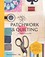 Patchwork & Quilting: A Maker's Guide