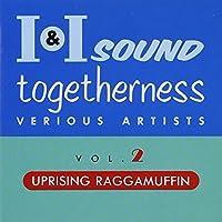 I&Iサウンドトゥゲザネス(2)~アップライズィング・ラガマフィ