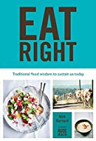 Eat Right: The Complete Guide to Traditional Foods, with 130 Nourishing Recipes and Techniques