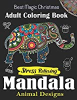 Best Magic Christmas Adult Coloring Book, Stress Relieving Mandala Animal Designs: An Adult Mandala Animals Coloring Book with Lions, Wildlife, Elephants, Bear, Eagle, Gorila, Wolf, Owls, Horses, Dogs, Cats, & Many More! Unique gift for Christmas Lovers.