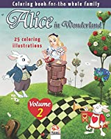 Alice in Wonderland - 25 coloring illustrations - Volume 2: Coloring book for the whole family (Coloring Alice)