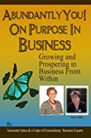Abundantly You! on Purpose in Business: Designing a Life and Business